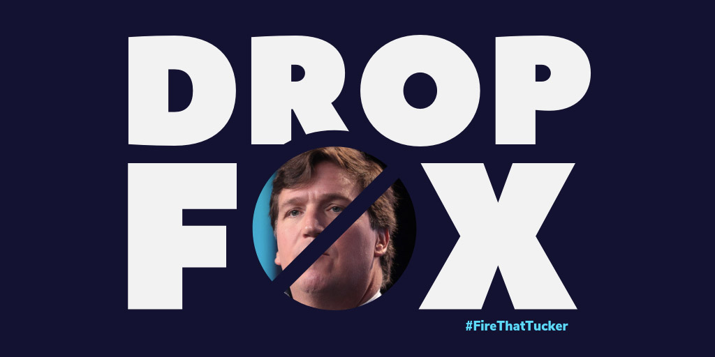 Drop Fox: Tell Fox News advertisers to end their affiliation with the network.