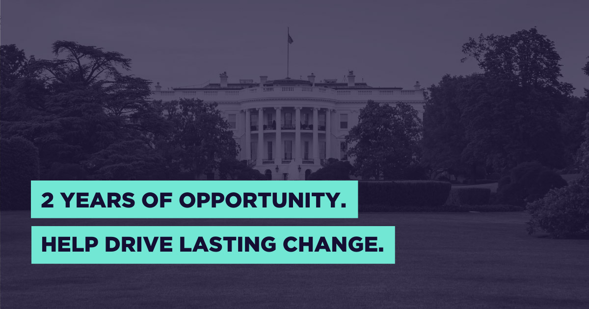 2 years of opportunity. Help drive lasting change.