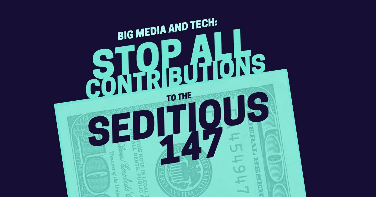 Big Media and Tech: Stop Supporting Seditious Legislators