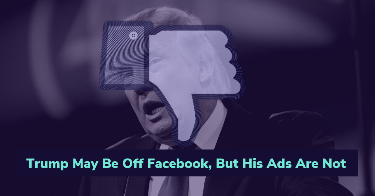 Trump May Be Off Facebook, But His Ads Are Not