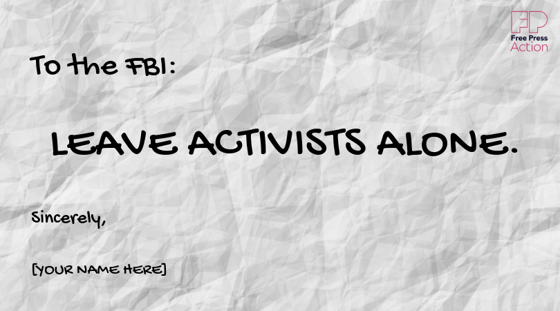 To the FBI: Leave Activists Alone. Sincerely, Free Press Action