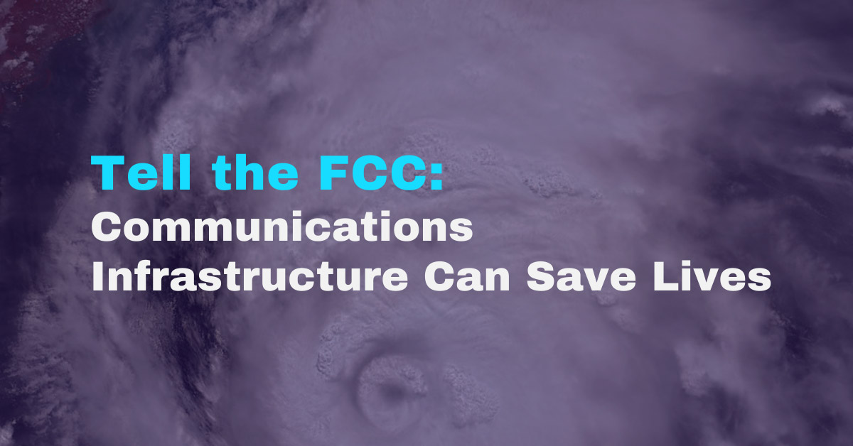 Tell the FCC: Communications Infrastructure Can Save Lives