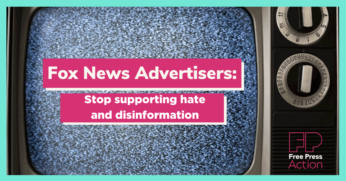 Fox News Advertisers: Stop supporting hate and disinformation