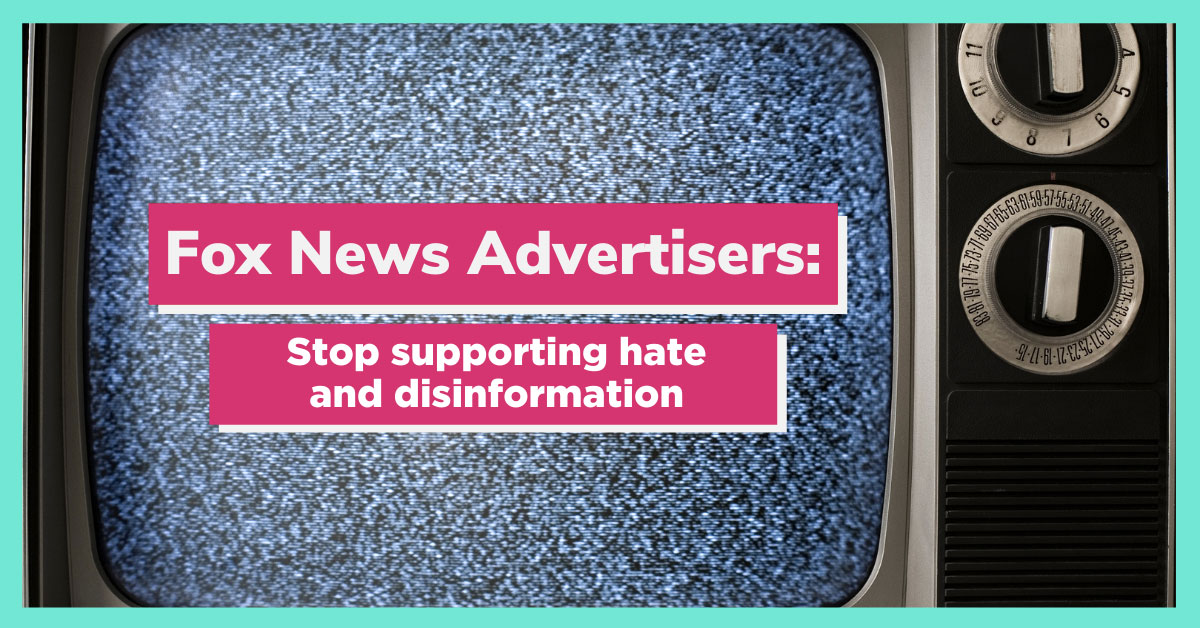 Fox Advertisers: Stop Supporting Hate and Disinformation