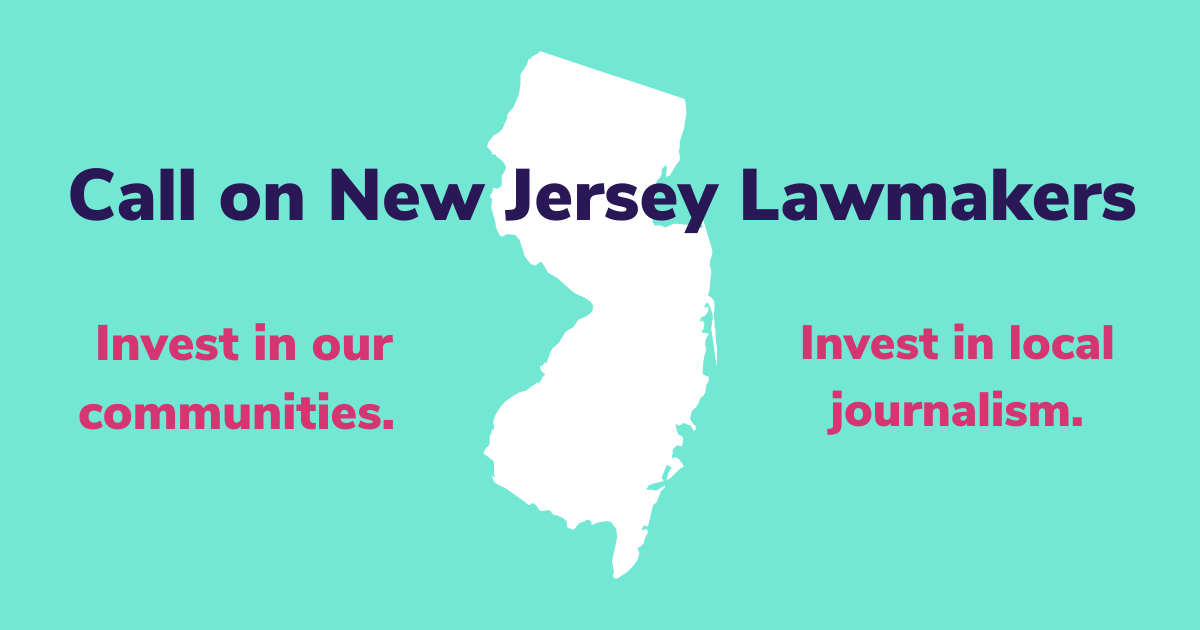 Call on N.J. lawmakers: Invest in our communities. Invest in local journalism.