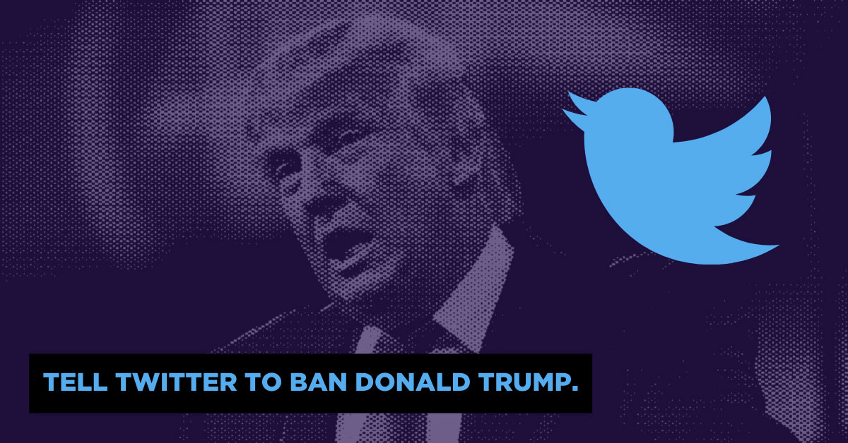 Tell Twitter to Ban Trump.